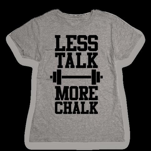 Less Talk More Chalk Womens T-Shirt