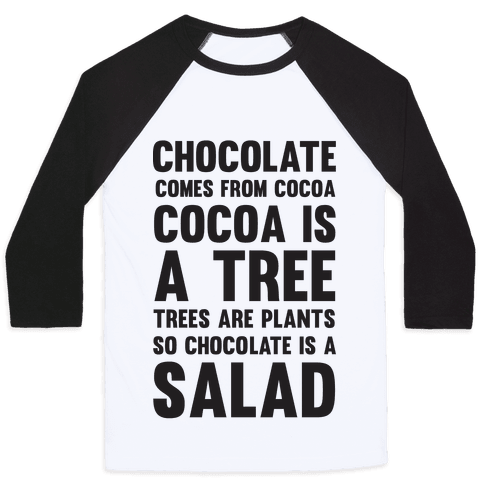 Chocolate Comes From Cocoa, Cocoa Is A Tree, Trees Are Plants, So Chocolate Is A Salad Baseball Tee