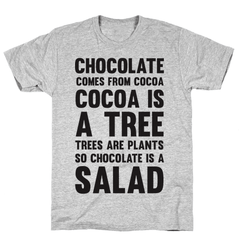 Chocolate Comes From Cocoa, Cocoa Is A Tree, Trees Are Plants, So Chocolate Is A Salad Mens T-Shirt