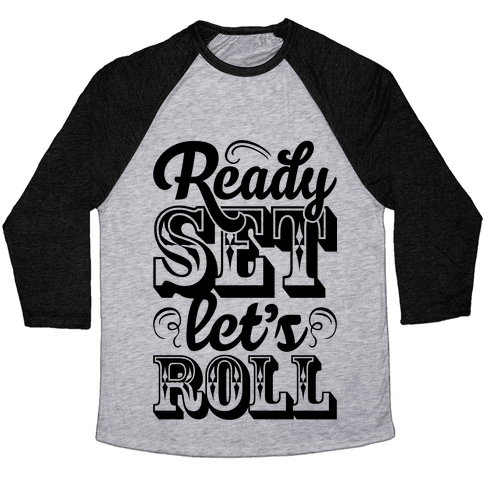 Ready Set Let's Roll Baseball Tee