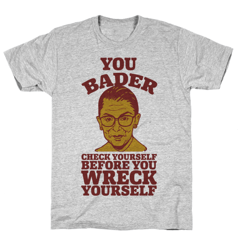 You Bader Check Yourself Mens T-Shirt