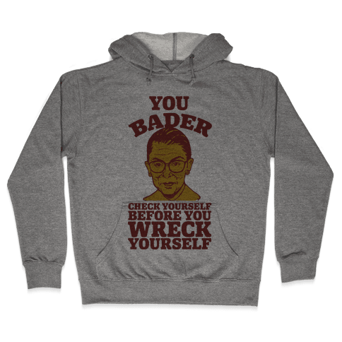 You Bader Check Yourself Hooded Sweatshirt