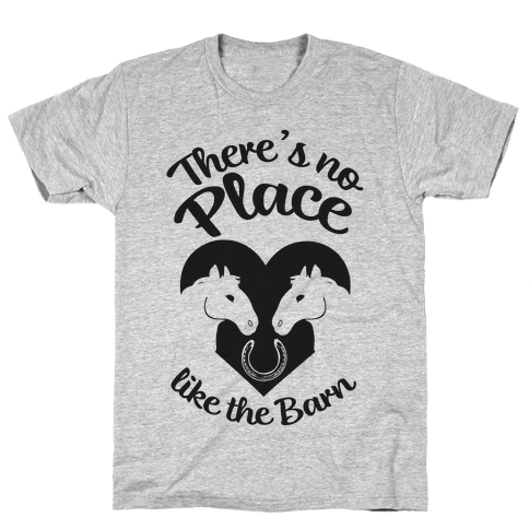 There's No Place Like The Barn Mens T-Shirt