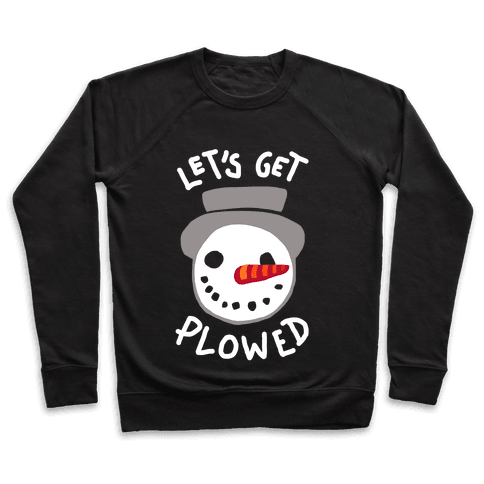 Let's Get Plowed (White Ink) Pullover