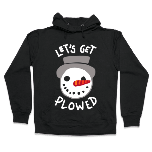 Let's Get Plowed (White Ink) Hooded Sweatshirt
