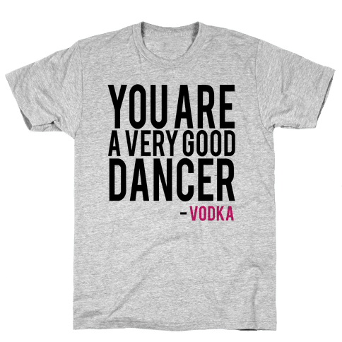 You are a Very good Dancer- Vodka Mens T-Shirt