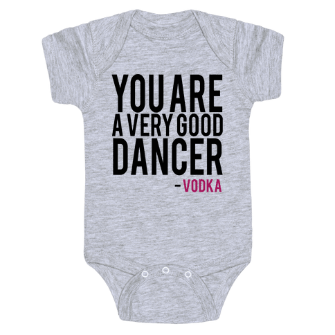You are a Very good Dancer- Vodka Baby Onesy