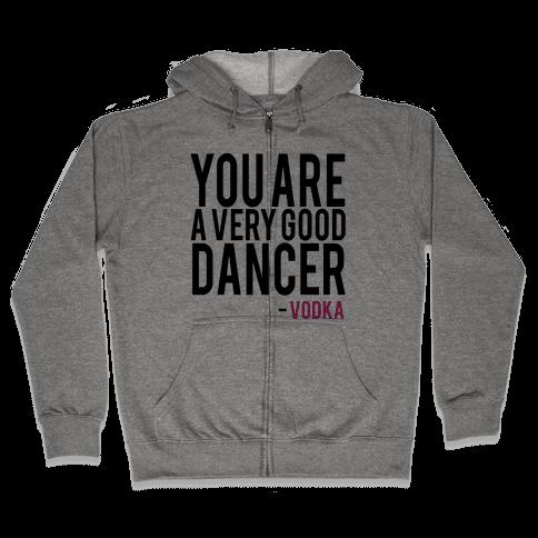 You are a Very good Dancer- Vodka Zip Hoodie