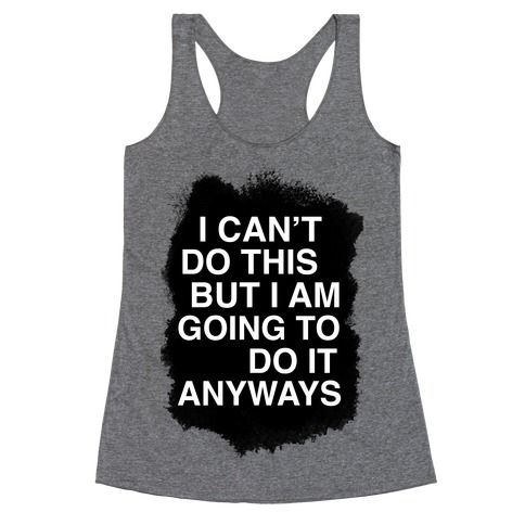 I Can't do This But I am Going to do It Anyways Racerback Tank Top