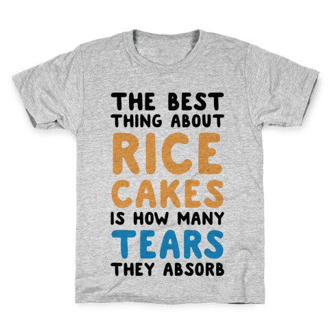 The Best Thing About Rice Cakes Is How Many Tears They Absorb Kids T-Shirt