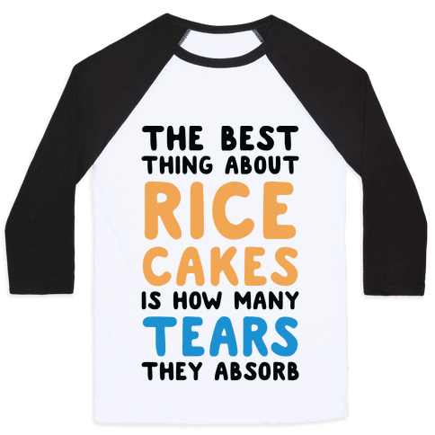 The Best Thing About Rice Cakes Is How Many Tears They Absorb Baseball Tee