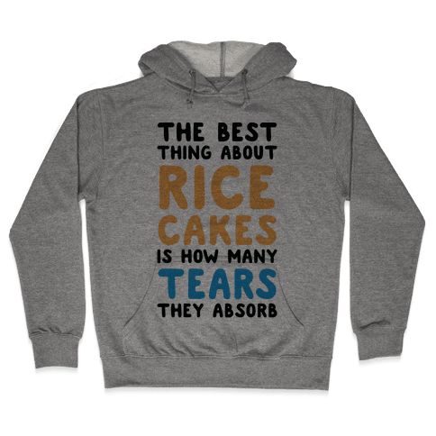 The Best Thing About Rice Cakes Is How Many Tears They Absorb Hooded Sweatshirt