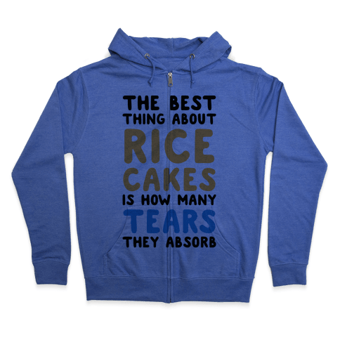 The Best Thing About Rice Cakes Is How Many Tears They Absorb Zip Hoodie