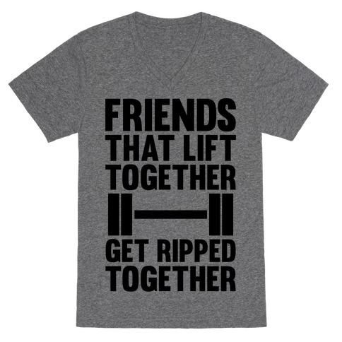 Friends That Lift Together Get Ripped Together V-Neck Tee Shirt