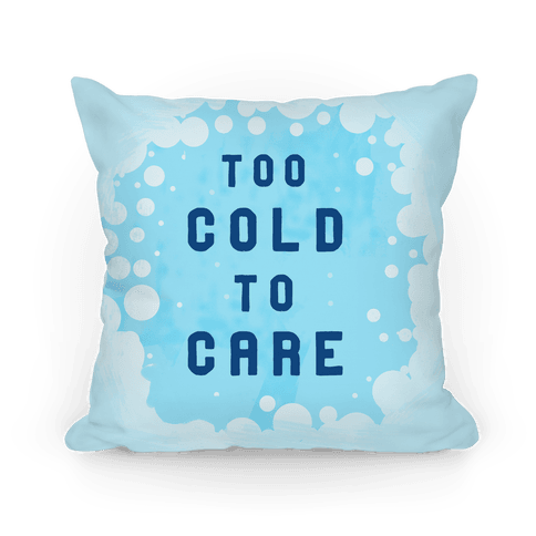 Too Cold to Care Pillow