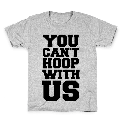 You Can't Hoop With Us Kids T-Shirt
