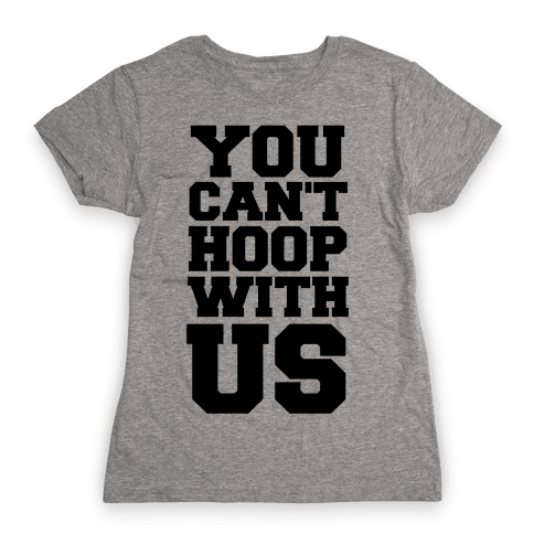 You Can't Hoop With Us Womens T-Shirt