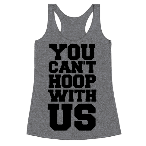 You Can't Hoop With Us Racerback Tank Top