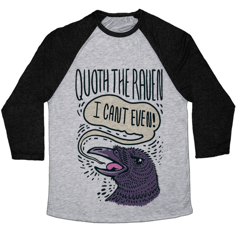 "Quoth The Raven, ""I Can't Even"" Baseball Tee"