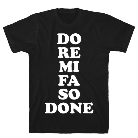 Do Re Mi Fa So Done Mens T-Shirt