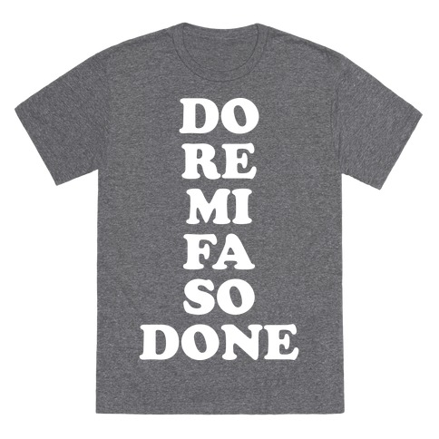 Do Re Mi Fa So Done T-Shirt