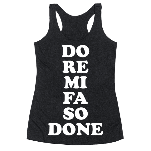 Do Re Mi Fa So Done Racerback Tank Top