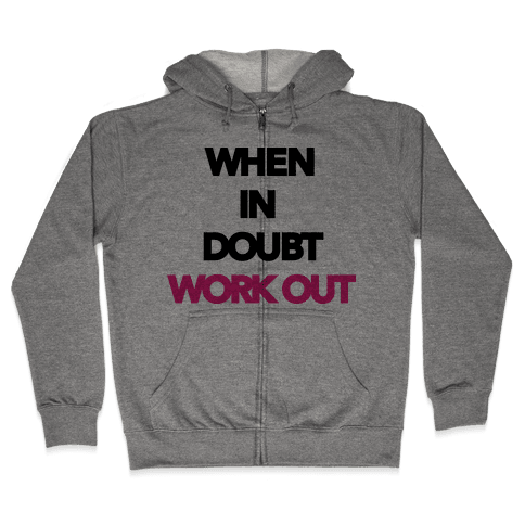 When In Doubt Work Out Zip Hoodie