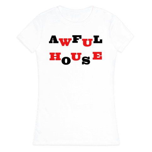 Awful House Womens T-Shirt