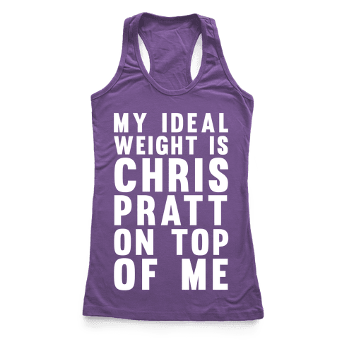 My Ideal Weight Is Chris Pratt On Top Of Me Racerback Tank Top