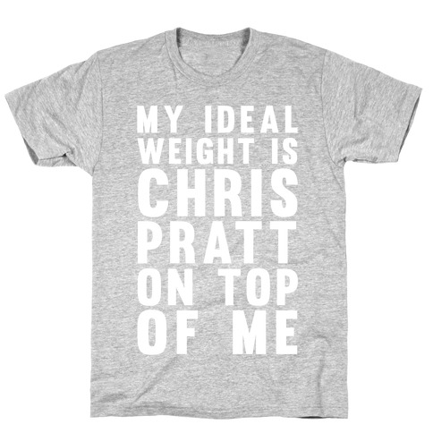 My Ideal Weight Is Chris Pratt On Top Of Me T-Shirt