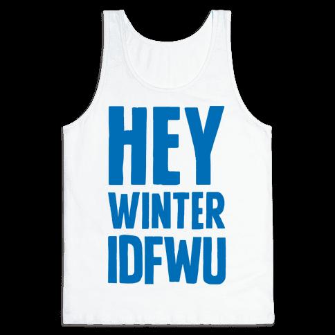 Hey Winter IDFWU Tank Top