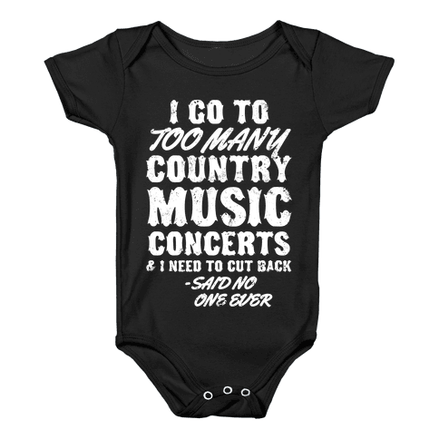I Go To Too Many Country Music Concerts (Said No One Ever) Baby Onesy