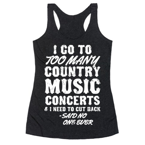 I Go To Too Many Country Music Concerts (Said No One Ever) Racerback Tank Top