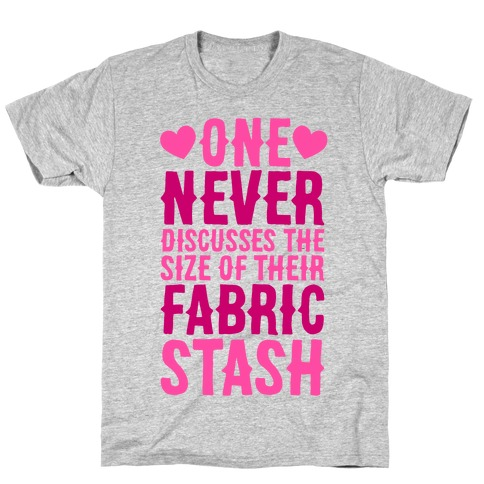 One Never Discusses The Size Of Their Fabric Stash T-Shirt