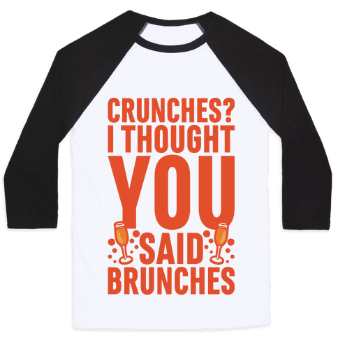 Crunches I Thought You Said Brunches Baseball Tee