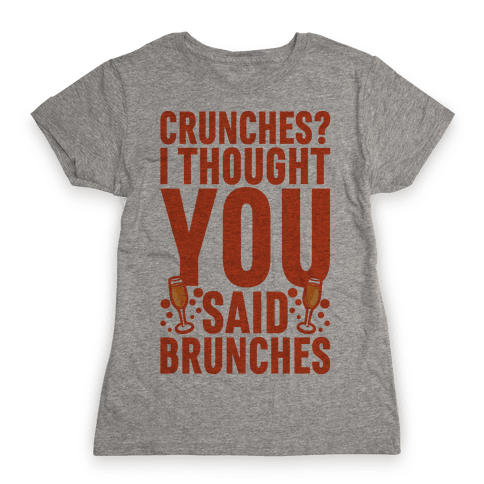 Crunches I Thought You Said Brunches Womens T-Shirt
