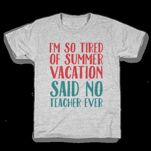 I'm So Tired Of Summer Said No Teacher Ever Kids T-Shirt