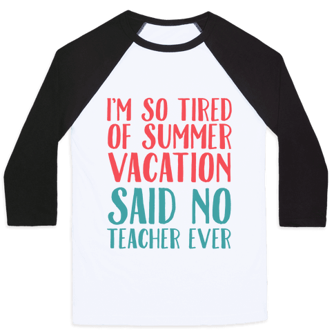 I'm So Tired Of Summer Said No Teacher Ever Baseball Tee