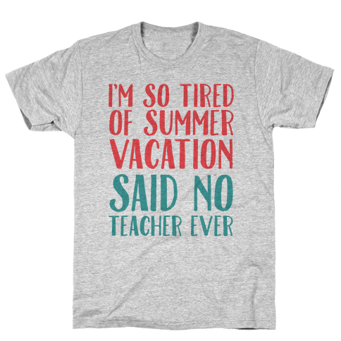 I'm So Tired Of Summer Said No Teacher Ever Mens T-Shirt