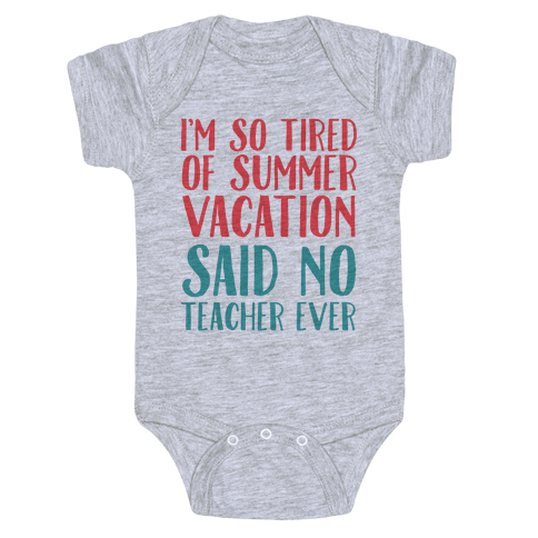 I'm So Tired Of Summer Said No Teacher Ever Baby Onesy