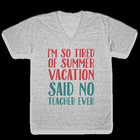 I'm So Tired Of Summer Said No Teacher Ever V-Neck Tee Shirt