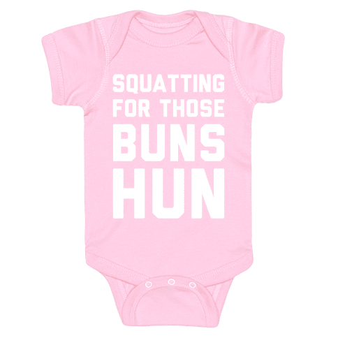Squatting For Those Buns Hun Baby Onesy