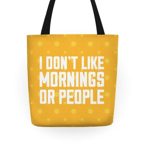 I Don't Like Mornings or People Tote