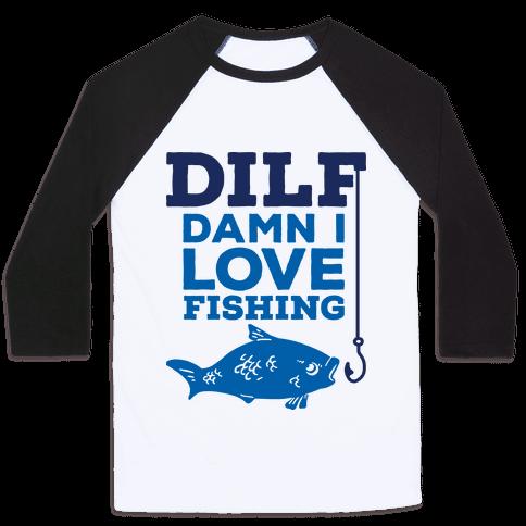 DILF (Damn I Love Fishing) Baseball Tee