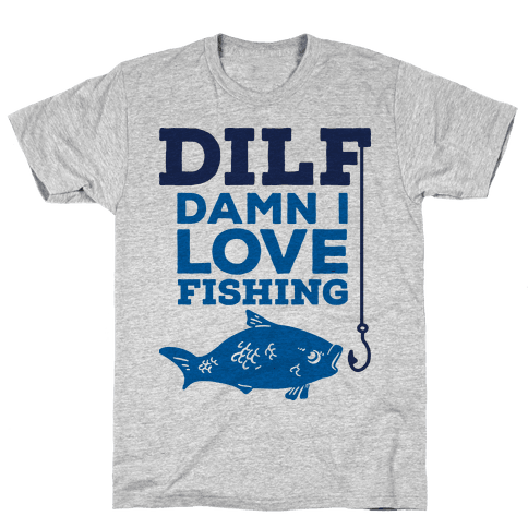 DILF (Damn I Love Fishing) Mens T-Shirt