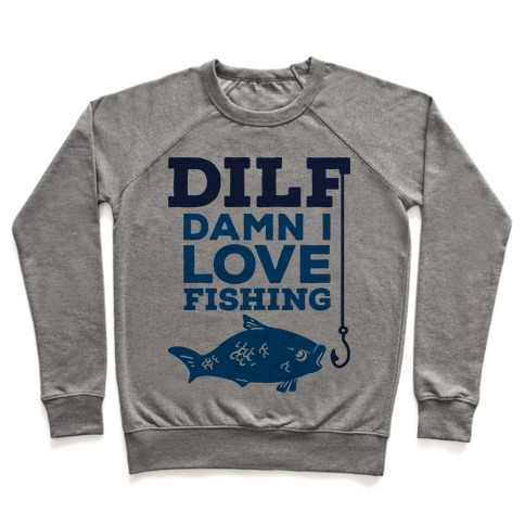 DILF (Damn I Love Fishing) Pullover