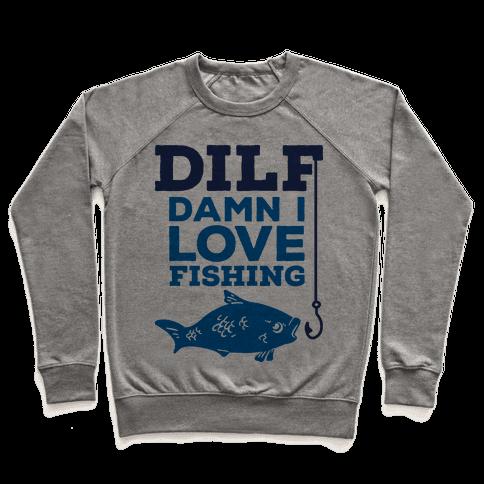DILF (Damn I Love Fishing) Pullover