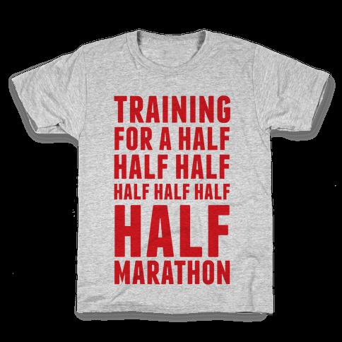 Training For A Half Half Half Half Marathon Kids T-Shirt