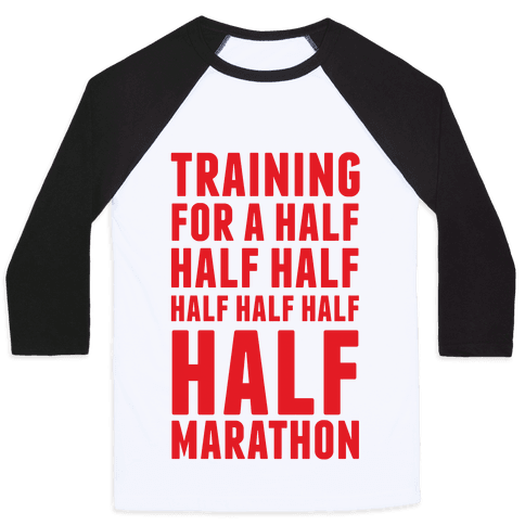 Training For A Half Half Half Half Marathon Baseball Tee