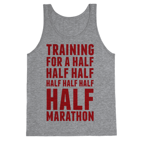 Training For A Half Half Half Half Marathon Tank Top